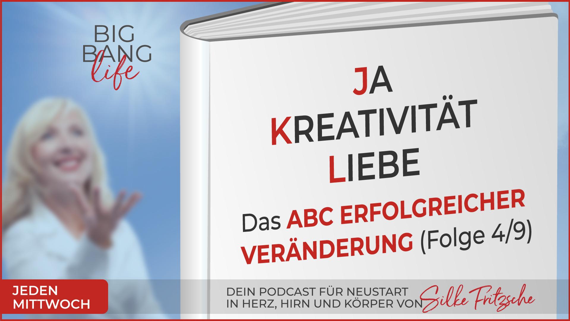 Der Big Bang life Podcast mit Silke Fritzsche - Ja, Kreativität, Liebe
