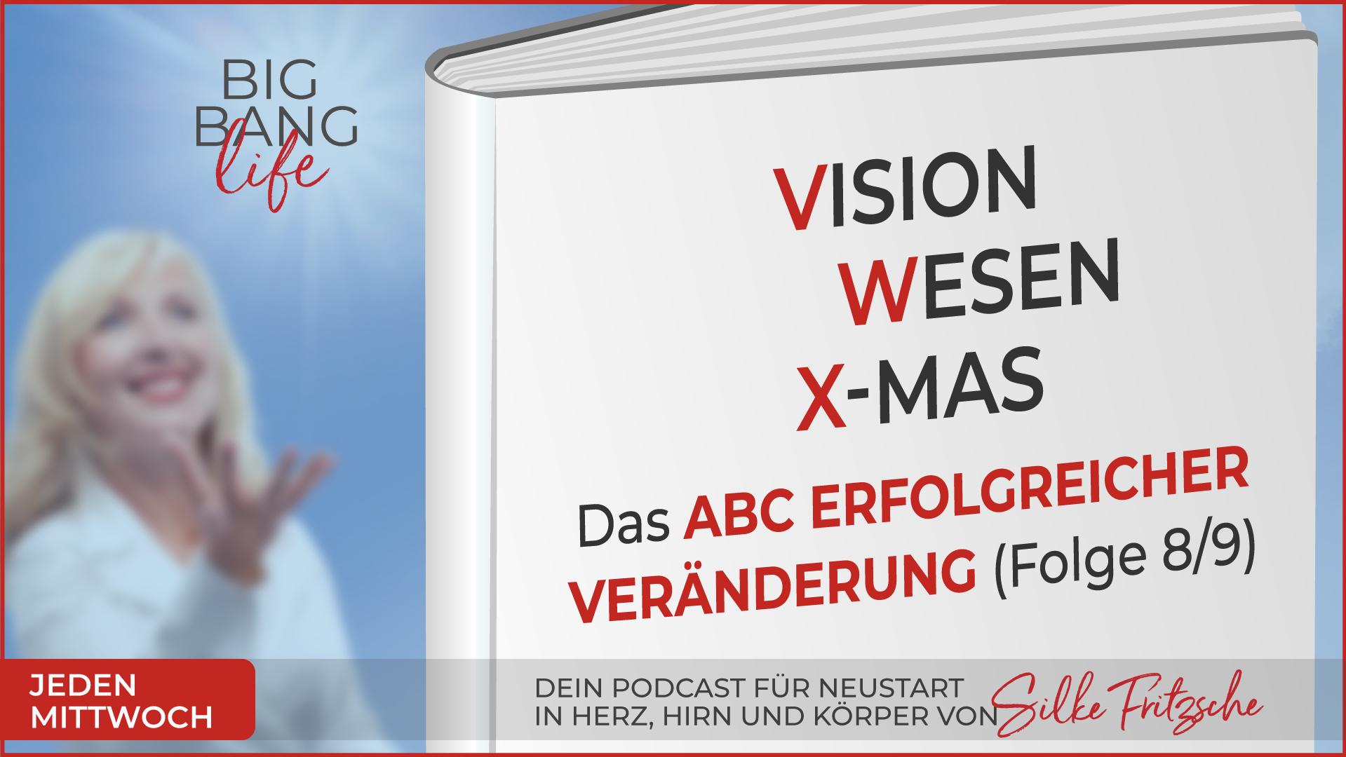 Der Big Bang life Podcast mit Silke Fritzsche - Vision, Wesen, X-Mas